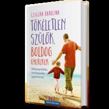 Szülők Könyvtára - Cziglán Karolina: Tökéletlen szülők, boldog gyerekek