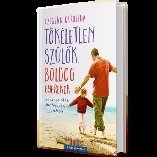 Szülők Könyvtára - Cziglán Karolina : Tökéletlen szülők, boldog gyerekek